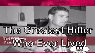 Ted Williams - The Greatest Hitter Who Ever Lived -  Baseball, The Boston Red Sox and The Kid