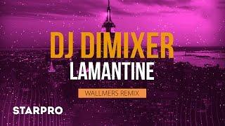 DJ Dimixer   Lamantine (Wallmers Remix) (Art Track)