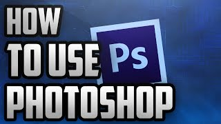 How To Use Photoshop For Beginners! Tutorial 2016
