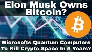 Crypto News | Elon Musk Owns Bitcoin? Microsoft Quantum Computers To Kill Crypto Space In 5 Years?