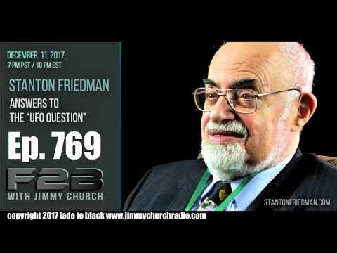 Ep 769 FADE to BLACK Jimmy Church w Stanton Friedman : The UFO Question :