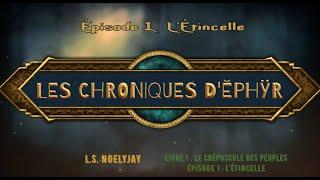 Les chroniques d'Ĕphÿr   épisode 1  : l'étincelle