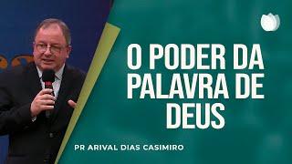 O poder da palavra de Deus | Pr Arival Dias Casimiro