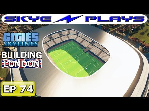 Cities Skylines London #74 ►Wembley Stadium!◀ [Timelapse/Commentary]
