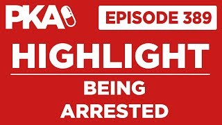 PKA 389 Highlight Being Arrested