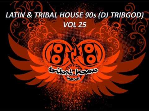 Latin tribal house 90s dj tribgod vol 25 youtube for Tribal house djs
