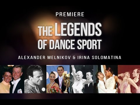THE LEGENDS OF DANCE SPORT. Alexander Melnikov & Irina Solomatina