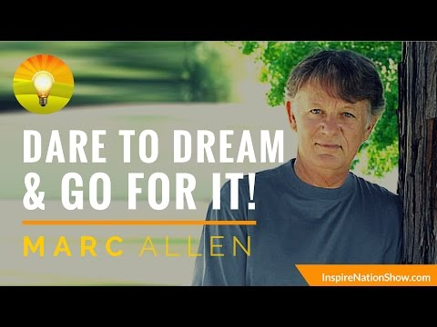 "DARE TO DREAM & GO FOR IT! | Marc Allen | Eckart Tolle, ""Power of Now"" Publisher"