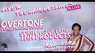 Live w/ The Hair Hotline: Overtone Conditioning Color/ Gorilla Glue Lady/ THH Products