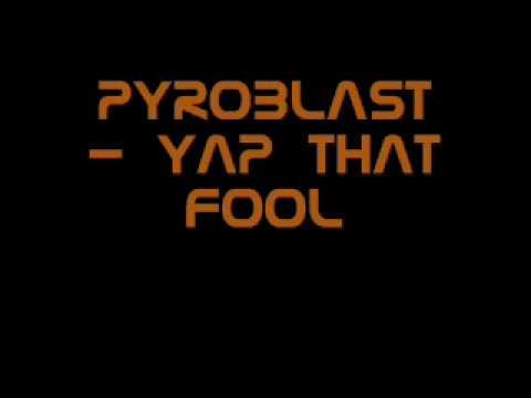 Pyroblast - Yap That Fool