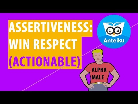 Assertiveness: How To Stand Up For Yourself And Still Win The Respect Of Others(Actionable)