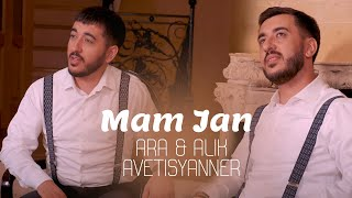 Ara Alik Avetisyanner - Mam Jan || Official Music Video