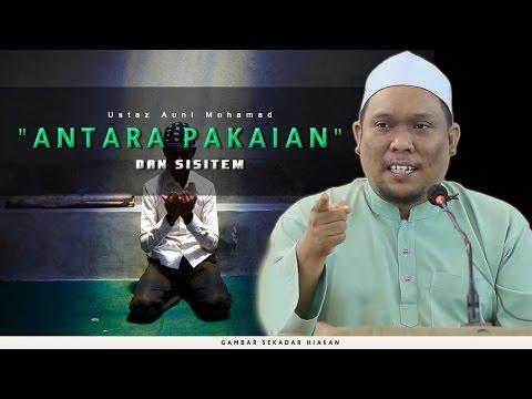 Antara Pakaian & Sistem | Ustaz Auni Mohamad