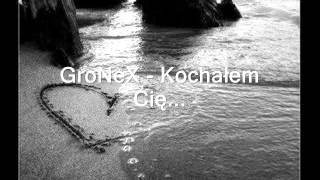 GroNeX - Kochałem Cię...
