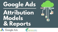 Google Ads Attribution Models Explained and Attribution Reports in Google Analytics
