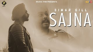 Sajna ( Full Song ) | Simar Gill | Latest Punjabi Song 2018 | Music Tym