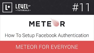 Meteor For Everyone Tutorial #11 - How To Setup Facebook Authentication