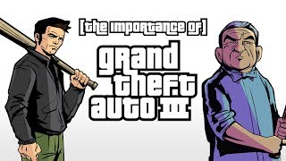 The Importance of Grand Theft Auto III
