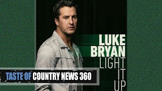 """Luke Bryan """"Light It Up"""": A Heartbreak Single - Taste of Country News 360 Mp3"""