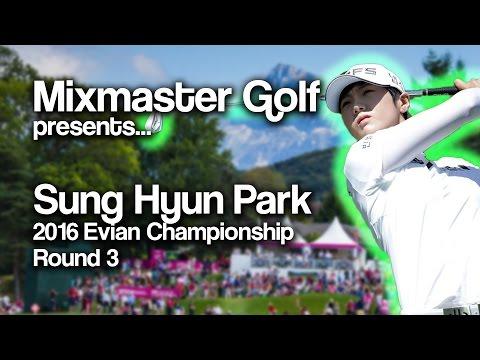 Sung Hyun Park - 2016 Evian Full Round 3 - Mixmaster Golf