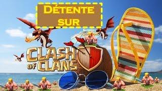 Clash of Clans- Vidéo détente retour de vacances !