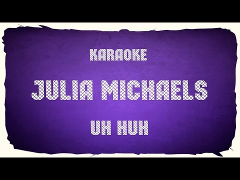 "Julia Michaels ""Uh Huh"" (karaoke+chords)"