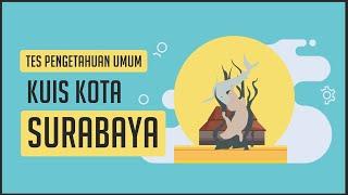 Seberapa Luas Wawasanmu? Kuis tentang kota Surabaya !