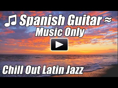 Spanish Guitar Romantic Chill Out LATIN JAZZ Flamenco Salsa Instrumental Love Songs Relax Playlist