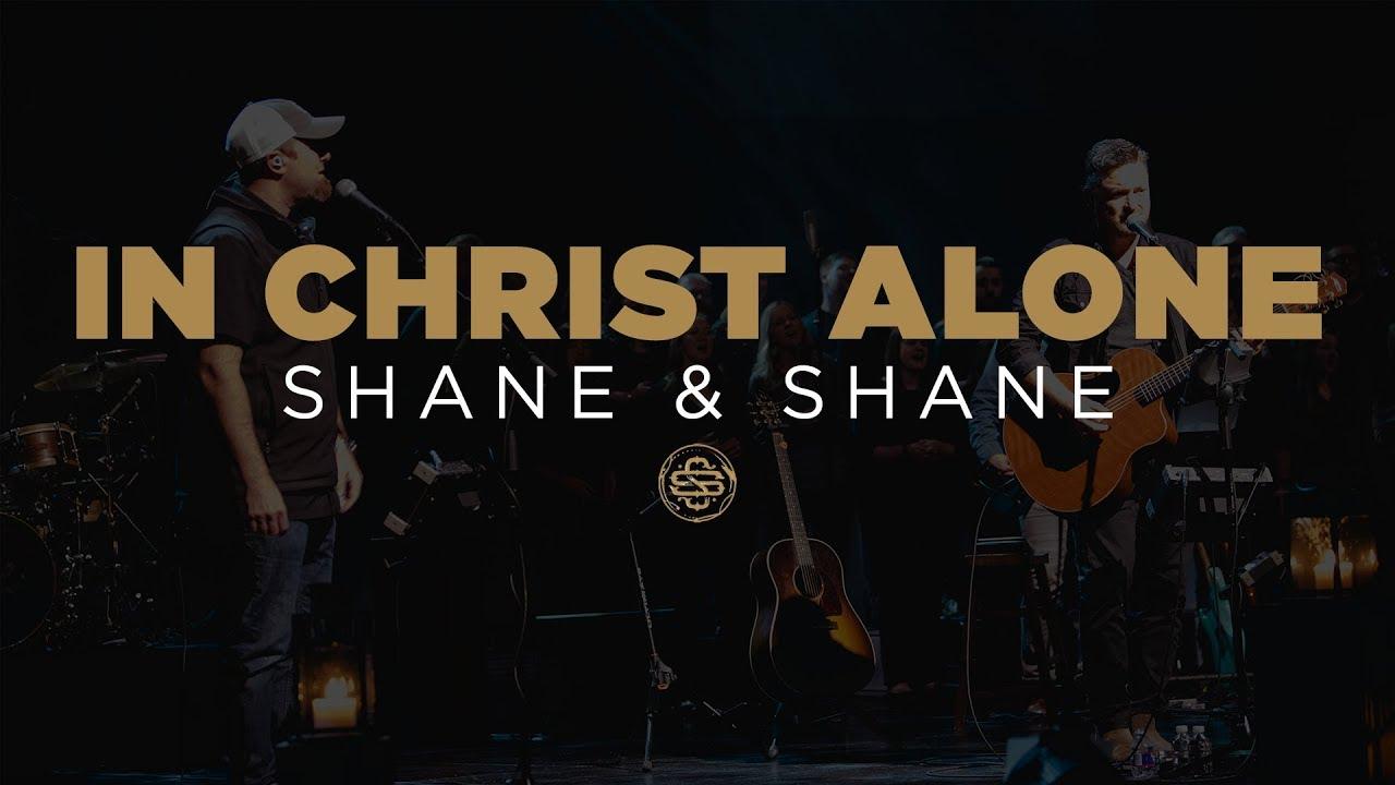 Shane Shane In Christ Alone Youtube