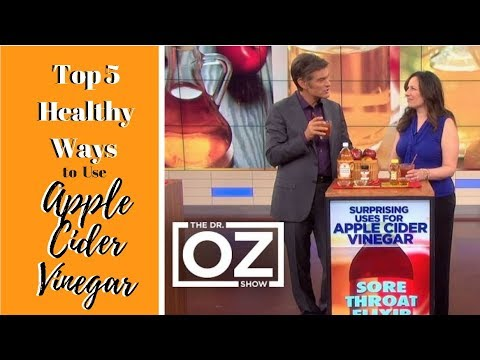 Apple Cider Vinegar Health Benefits Dr Oz | Top 5 Healthy Ways to Use Apple Cider Vinegar