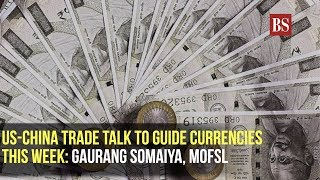 US-China trade talk to guide currencies this week: Gaurang Somaiya, MOFSL