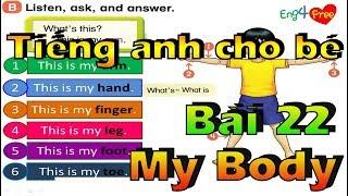 Bé Học Tiếng Anh - Tiếng Anh Cho Bé - Dạy bé online - Bài 22 - My Body