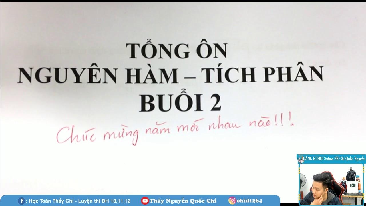 TỔNG ÔN Nguyên Hàm Tích Phân (Buổi 2)_ Toán 12_ Thầy Nguyễn Quốc Chí