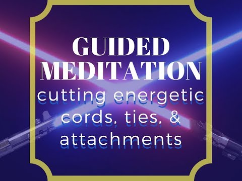 Guided Meditation - Ep. 25: Cut Energetic Cords, Ties, & Attachments
