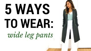 5 Ways To Wear: Wide Leg Pants   Outfit Ideas + Lookbook + How To Style