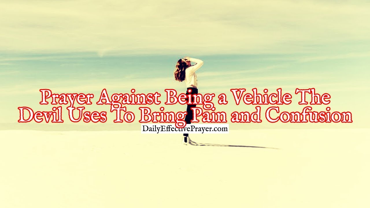Prayer Against Being a Vehicle The Devil Uses To Bring Pain
