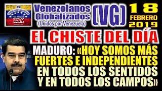 """(18/2/19) – CHlSTE DEL DÍA - Maduro: """"Hoy somos más FUERTES e lNDEPENDlENTES en todos los campos"""""""