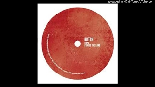 Butch - Praise The Lord