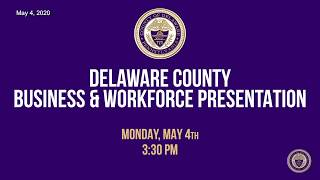 May 4, 2020 Delaware County Business and Workforce Presentation