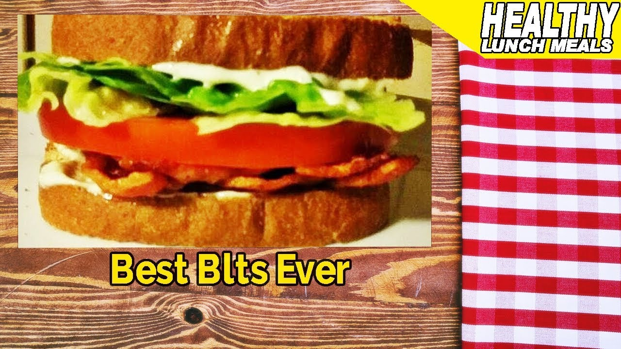 Good Lunch Ideas For Home Best Blts Ever Youtube