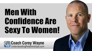 Men With Confidence Are Sexy To Women!
