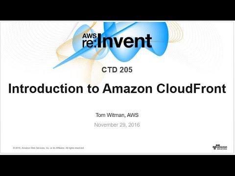AWS re:Invent 2016: Introduction to Amazon CloudFront (CTD205)