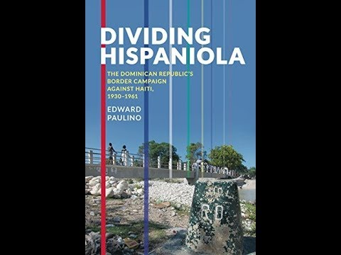 Edward Paulino - Dividing Hispaniola - John Jay Research Book Talk March 20, 2018