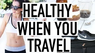Tips for Staying Fit & Healthy While Travelling! How To Be Healthy!