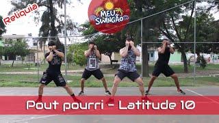 Baixar Pout pourri Latitude 10 - Relíquia #1 - Coreografia - Meu Swingão.
