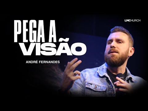 PEGA A VISÃO | ANDRE FERNANDES | LAGOINHA MIAMI CHURCH