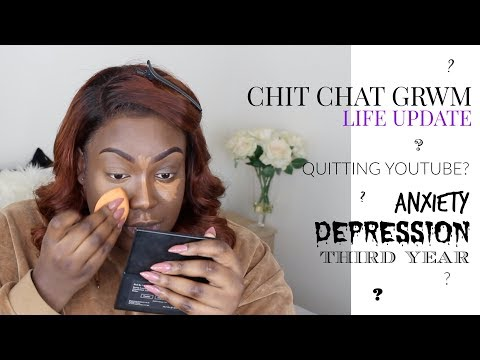 CHIT CHAT GRWM   QUITTING YOUTUBE? ANXIETY & DEPRESSION, THIRD YEAR WON'T KILL ME