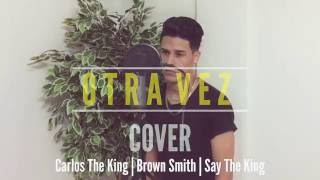 Zion Lennox Ft. J Balvin Otra Vez Brown Smith Say Carlos COVER.mp3