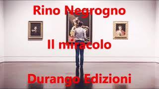 """Rino Negrogno, """"Il Miracolo"""""""