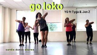 Go Loko by YG ft Tyga & Jon Z|| Cardio Dance Party with Berns